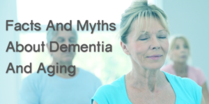 Facts And Myths About Dementia and Aging