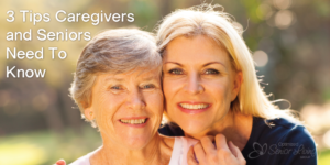 3Tips-Caregivers-&-Seniors-Need-To-Know