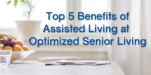 Top 5 Benefits of Assisted Living At Optimized Senior Living